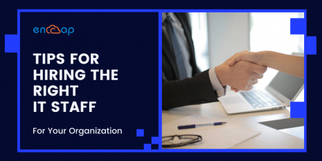 Tips for Hiring the Right IT Staff for Your Organization - Encaptechno